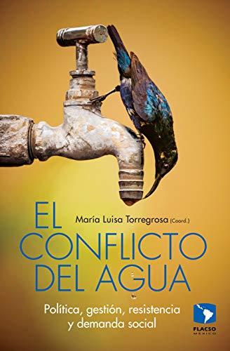 El conflicto del agua. Política, gestión, resistencia y demanda social