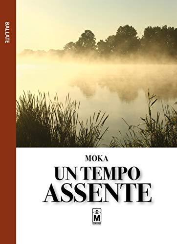Un tempo assente eBook: Moka: Amazon.it: Kindle Store