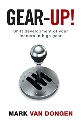 Gear-Up!: Shift Development of Your Leaders in High Gear (English Edition)