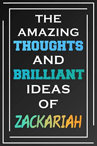 The Amazing Thoughts And Brilliant Ideas Of Zackariah: Blank Lined Notebook | Personalized Name Gifts