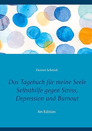 Das Tagebuch für meine Seele. Selbsthilfe gegen Stress, Depression und Burnout.: Zum Ausfüllen und...