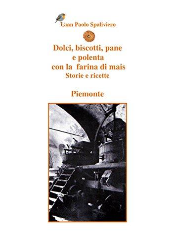 Dolci, biscotti, pane e polenta con la farina di mais - Piemonte (Italian Edition)
