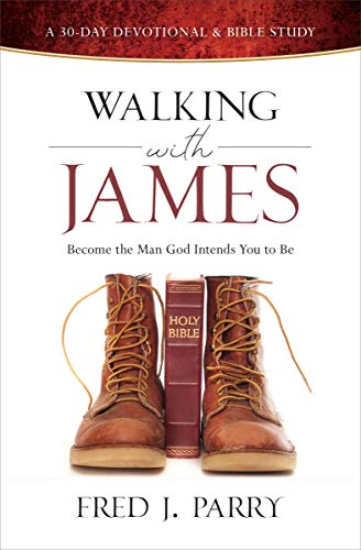 Walking With James: Become The Man God Intends You To Be (English Edition)