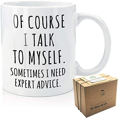 Of Course I Talk To Myself Sometimes I Need Expert Advice Funny Coffee Mug, Funny Coworker, Boss,...