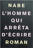L'Homme qui arrêta d'écrire de Nabe Marc-Edouard ( 14 janvier 2010 ) - 14/01/2010
