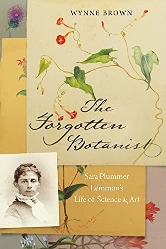Compare Textbook Prices for The Forgotten Botanist: Sara Plummer Lemmon's Life of Science and Art  ISBN 9781496222817 by Brown, Wynne