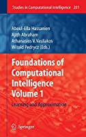 Foundations of Computational Intelligence: Volume 1: Learning and Approximation (Studies in Computational Intelligence (201))