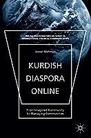 Kurdish Diaspora Online: From Imagined Community to Managing Communities (The Palgrave Macmillan Series in International Political Communication)
