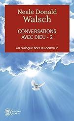 Conversations Avec Dieu - Tome 2, Un Dialogue Hors Du Commun de Neale-Donald Walsch