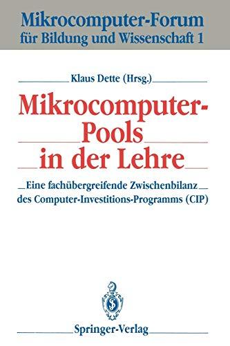 Mikrocomputer-Pools in der Lehre: Eine fachübergreifende Zwischenbilanz des Computer-Investitions-Programms (CIP) (Mikrocomputer-Forum für Bildung und Wissenschaft, 1, Band 1)