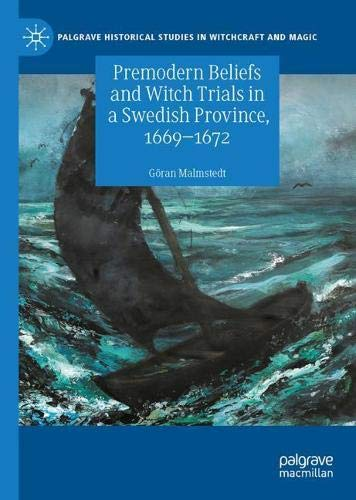 Premodern Beliefs and Witch Trials in a Swedish Province, 1669-1672 (Palgrave Historical Studies in Witchcraft and Magic)