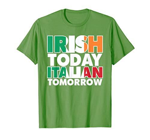 Irish today Italian tomorrow St Patricks Day Funny T Shirt