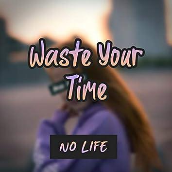 Waste Yor Time