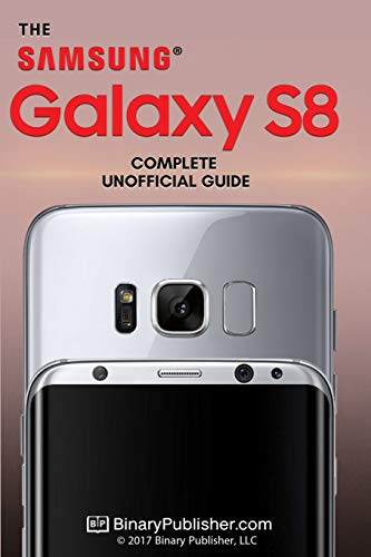 Samsung Galaxy S8: The Complete Unofficial Guide