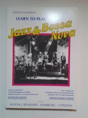 Learn to play: Jazz & Bossa Nova. Bass, Gitarre, Drums, Keyboard, Saxophon, Trompete, Flöte und Violine. Ausgabe mit MC.