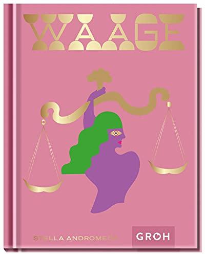 Waage: Mach das Beste aus deinem Leben mit Hilfe der Astrologie (Sternzeichen-Bücher zum Verschenken)