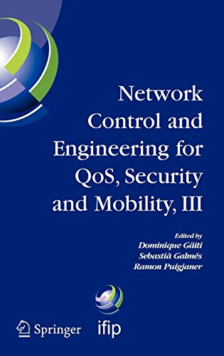 Network Control and Engineering for QOS, Security and Mobility, III: IFIP TC6 / WG6.2, 6.6, 6.7 and 6.8. Third International Conference on Network ... and Communication Technology (165), Band 165)