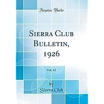 Sierra Club Bulletin, 1926, Vol. 12 (Classic Reprint)