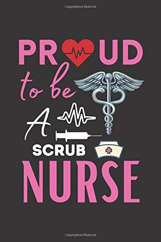 Proud to be a Scrub Nurse: Blank Lined Journal for Nursing Graduation Gift. Best for Birthday, Thanksgiving, and Christmas Gift.