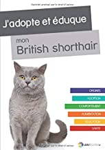 Livres J'adopte et éduque mon British Shorthair PDF