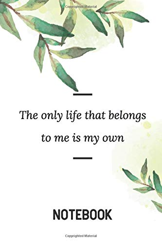 The only life that belongs to me is my own: 6x9 Blank Lined Notebook for Journaling, Notes, Diary Writing. Eco Friendly Notebook to Save our Planet ... and Quotes to save and protect Animals.