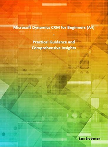 Microsoft Dynamics CRM for Beginners (A4): Practical Guidance and Comprehensive Insights