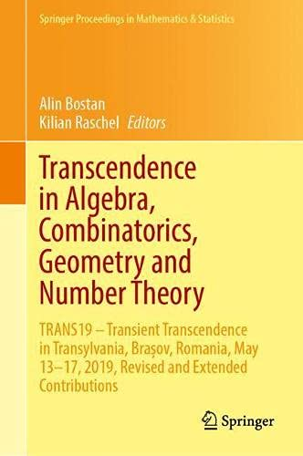 Transcendence in Algebra, Combinatorics, Geometry and Number Theory: Trans19 - Transient Transcendence in Transylvania, Brașov, Romania, May 13-17, 2019, Revised and Extended Contributions