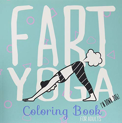 Fart Yoga Coloring Book For Adults: Relaxing Coloring Book Let That Shit Go