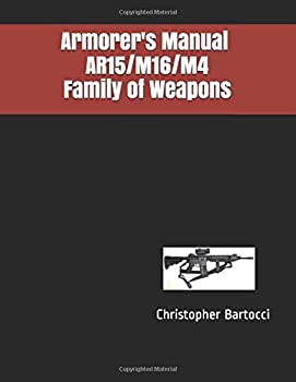 Armorer s Manual AR15/M16/M4 Family of Weapons