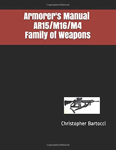 Compare Textbook Prices for Armorer's Manual AR15/M16/M4 Family of Weapons  ISBN 9781520470801 by Bartocci, Christopher