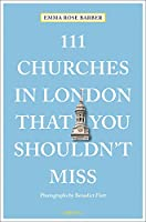 111 Churches in London That You Shouldn't Miss (111 Places in .... That You Must Not Miss)