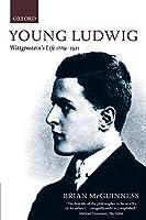 Young Ludwig : Wittgenstein's Life, 1889-1921: Wittgenstein's Life, 1889-1921