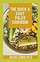 The Quick & Easy Paleo Cookbook: Cooking Recipes Book