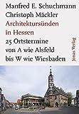 Architektursünden in Hessen: 25 Ortstermine von A wie Alsfeld bis W wie Wetzlar