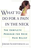 What to do for a Pain in the Neck: The Complete Program for Neck Pain...