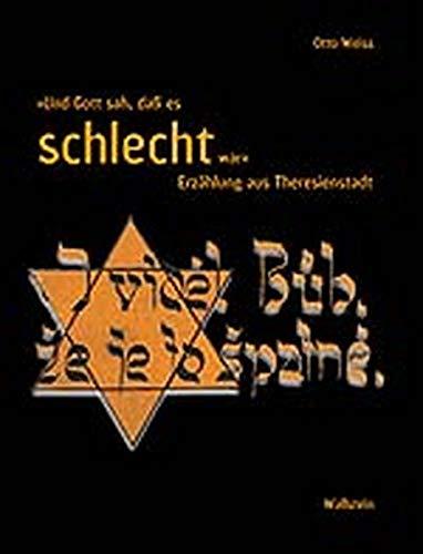 »Und Gott sah, daß es schlecht war«. Erzählung aus Theresienstadt