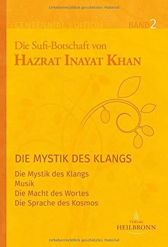Gesamtausgabe Band 2: Die Mystik des Klangs: Die Mystik des Klangs, Musik, Die Macht des Wortes, Die Sprache des Kosmos (Centennial Edition / Die Sufi-Botschaft von Hazrat Inayat Khan)