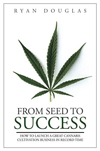 From Seed to Success: How to Launch a Great Cannabis Cultivation Business in Record Time Hawaii