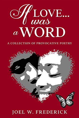 IF LOVE.... WAS A WORD: A Provocative Poetry collection (English Edition)