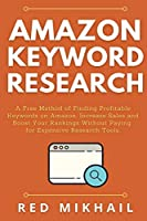 Amazon Keyword Research: A Free Method of Finding Profitable Keywords on Amazon. Increase Sales and Boost Your Rankings Without Paying for Expensive Research Tools (Fulfillment by Amazon Business)