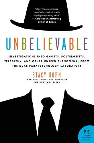 Unbelievable: Investigations into Ghosts, Poltergeists, Telepathy, and Other Unseen Phenomena, from the Duke Parapsychol
