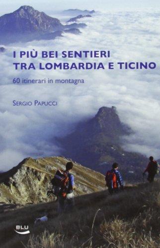 I piu bei sentieri tra Lombardia e Ticino. 60 itinerari in montagna