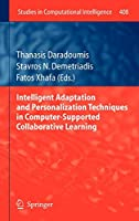 Intelligent Adaptation and Personalization Techniques in Computer-Supported Collaborative Learning (Studies in Computational Intelligence, 408)