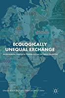 Ecologically Unequal Exchange: Environmental Injustice in Comparative and Historical Perspective