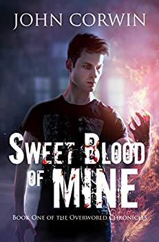 Sweet Blood of Mine  An Urban Fantasy Action Adventure  Overworld Chronicles Book 1