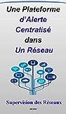 Une Plateforme d'Alerte Centralisé dans un Réseau: Supervision des Réseau, protocole SNMP, Fonctionnement OpenNMS , ( Évènement . Alarmes . Outages )