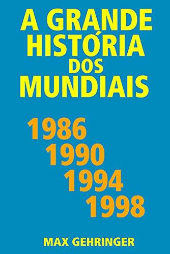 A grande história dos mundiais 1986, 1990, 1994, 1998
