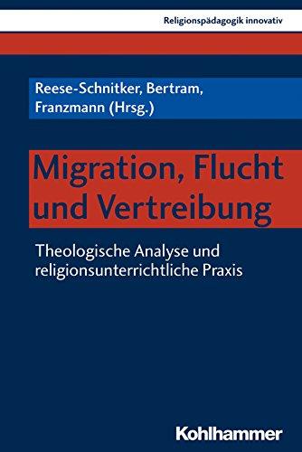 Migration, Flucht und Vertreibung: Theologische Analyse und religionsunterrichtliche Praxis (Religionspädagogik innovativ 23)