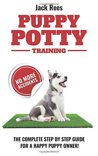 PUPPY POTTY TRAINING: THE COMPLETE STEP BY STEP GUIDE FOR A HAPPY PUPPY OWNER! (PUPPY TRAINING)
