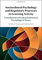 Sociocultural Psychology and Regulatory Processes in Learning Activity: Contributions of Cultural-Historical Psychological Theory